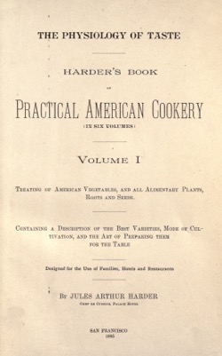 Historical Cooking Books: The physiology of taste; Harder's book of practical American cookery (1885) by Jules Arthur Harder - 27 in a series