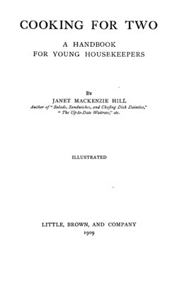 Historical Cooking Books: Cooking for two; a handbook for young housekeepers (1906) by Janet McKenzie Hill- 28 in a series