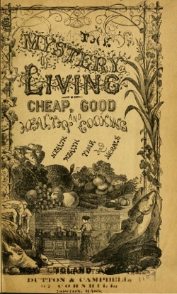 Historical Cooking Books: The Mystery of living : cheap, good and healthy cooking, health, wealth, time and morals (1868)- 29 in a series