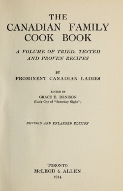 Historical Cooking Books: The Canadian family cook book : a volume of tried, tested and proven recipes by Grace E. Denison (1914) - 30 in a series