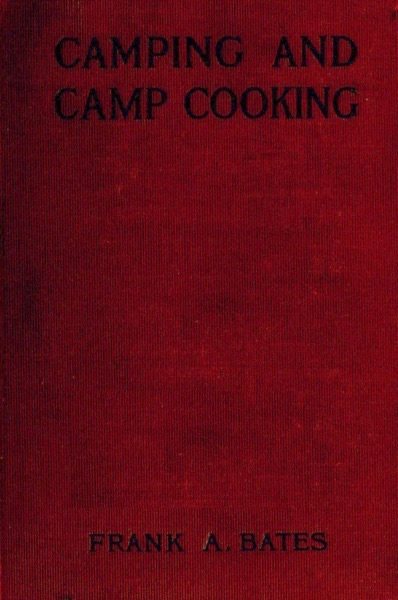 Historical Cooking Books - 36 in a series - Camping and camp cooking (1908) by Frank Amasa Bates