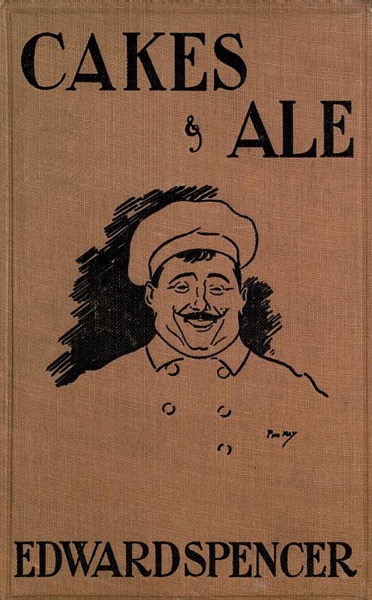Historical Cooking Books - 36 in a series - Cakes & Ale by Edward Spencer (1913)