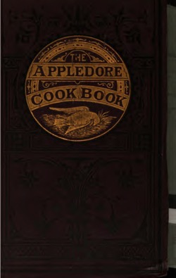 Historical Cooking Books - 37 in a series - The Appledore cook book: containing practical receipts for plain and rich cooking (1872) by Maria Parloa