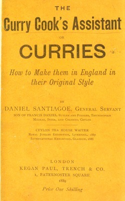 Historical Cooking Books - 39 in a series - textsThe curry cook's assistant, or, Curries, how to make them in England in their original style (1889) by Daniel Santiagoe