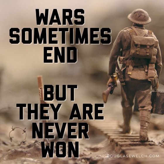 Wars Sometimes End But They Are Never Won