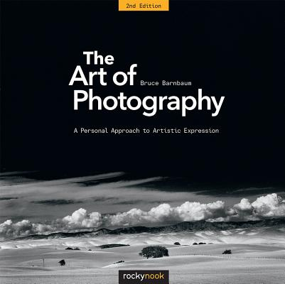 The Art of Photography, 2nd Edition: A Personal Approach to Artistic Expression