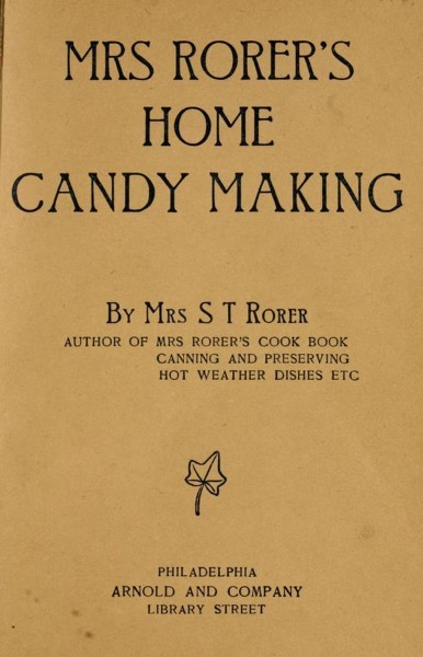 Historical Cooking Books - 60 in a series - Home candy making by Mrs. Sarah Tyson (Heston) Rorer (1889)
