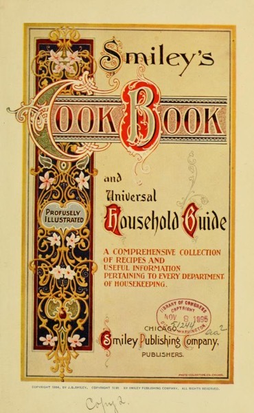 Historical Cooking Books - 64 in a series - Smiley's cook book and universal household guide (1895)