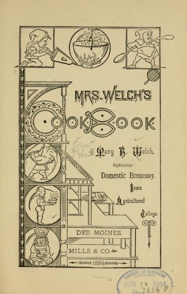 Historical Cooking Books - 71 in a series - Mrs. Welch's cook book (1884) by Mary (Beaumont) Welch