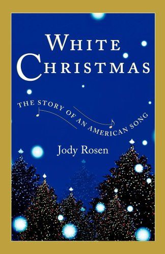 Christmas 2020 - 3 in a series - White Christmas: The Story of an American Song