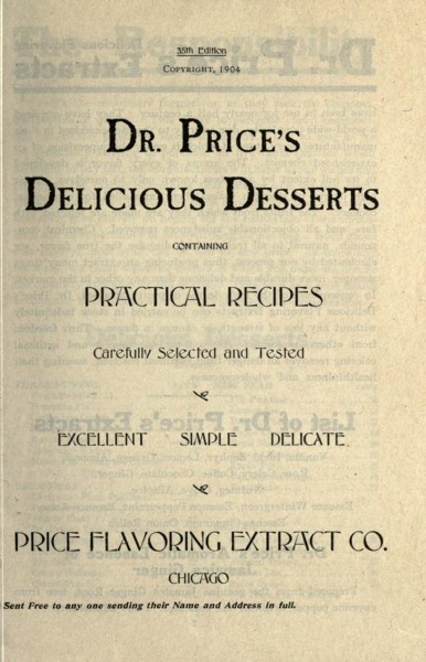 Historical Cooking Books - 81 in a series - Dr. Price's Delicious Desserts : Containing Practical Recipes Carefully Selected And Tested : Excellent, Simple, Delicate (1904)