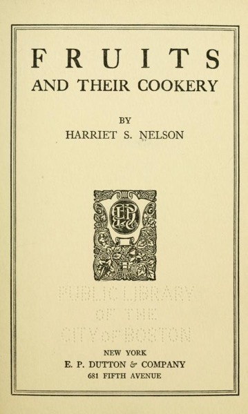 Historical Cooking Books - 83 in a series - Fruits and their cookery (1921) by Harriet Schuyler Nelson