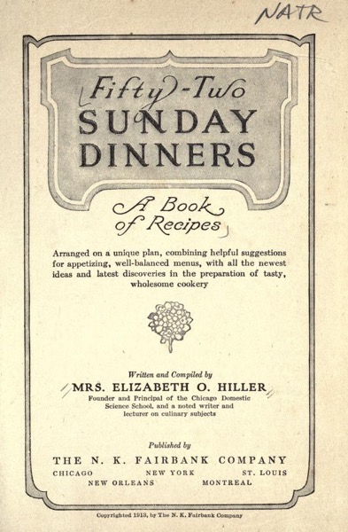 Historical Cooking Books - 102 in a series - Fifty-two Sunday dinners; a book of recipes, arranged on a unique plan...(1915) by Elizabeth O. Hiller and Amelia B. Bliss