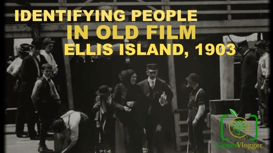 Identifying People in Old Film – 1903 Immigrants Arriving at Ellis Island: Part 1 via GeneaVlogger on YouTube [Video]