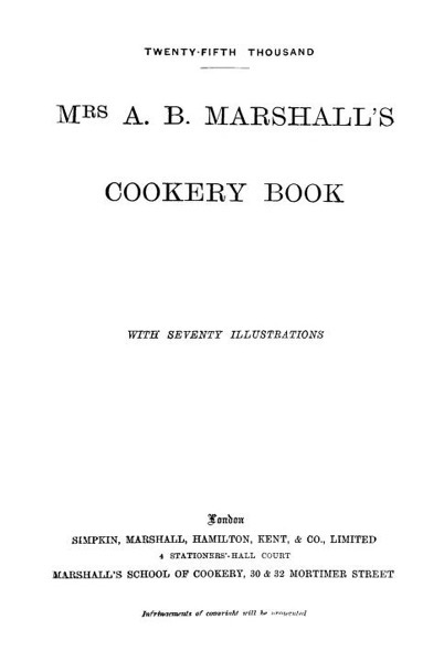 Historical Cooking Books - 105 in a series - Mrs. A.B. Marshall's cookery book : with seventy illustrations (1894)