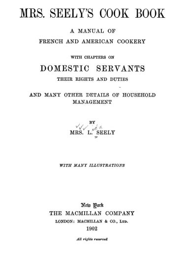 Historical Cooking Books - 115 in a series - Mrs. Seely's Cook Book (1902)