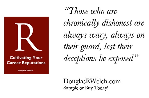 Those who are chronically dishonest…from Cultivating Your Career Reputations