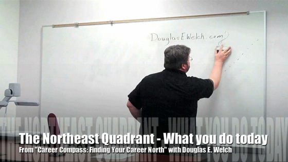 The Northeast Quadrant: What you do today from Career Compass with Douglas E. Welch