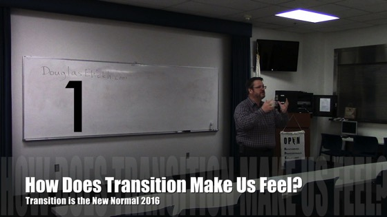How Does Transition Make You Feel? from Transition is the New Normal 2016 with Douglas E. Welch