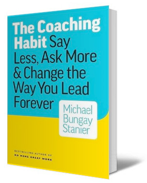 Reading -  The Coaching Habit: Say Less, Ask More & Change the Way You Lead Forever by Michael Bungay Stanier- 18 in a series