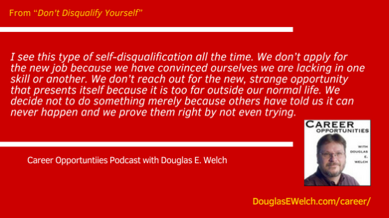 Don't Disqualify Yourself from the Career Opportunities Podcast