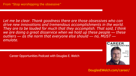 Stop worshipping the obsessive from the Career Opportunities Podcast
