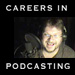 Careers in Podcasting