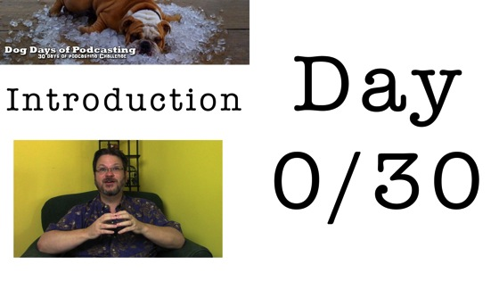 Video: Dog Days of Podcasting 2014 Introduction - Day 0/30