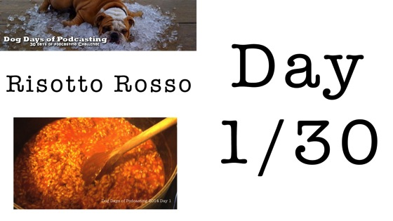 Video: Dog Days of Podcasting 2014 - Risotto Rosso - Day 1/30