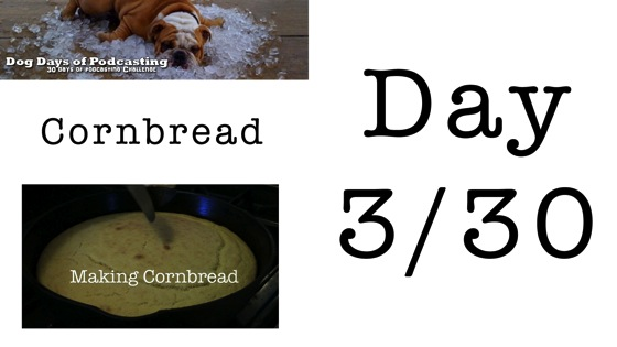 Video: Dog Days of Podcasting 2014 - Making Cornbread - Day 3/30