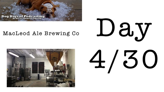 MacLeod Ale Brewing Co - Dog Days of Podcasting 2014 - Day 4/30