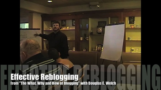 New Media 101: Effective Reblogging from from The What, Why and How of Blogging with Douglas E. Welch