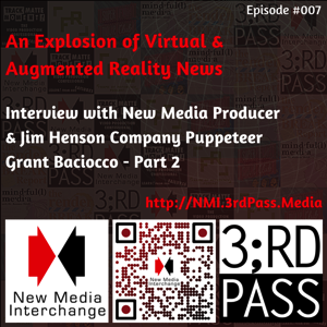 New Media Interchange 7: Augmented Reality, Virtual Reality & An Interview With Jim Henson Puppeteer Grant Baciocco Part 2