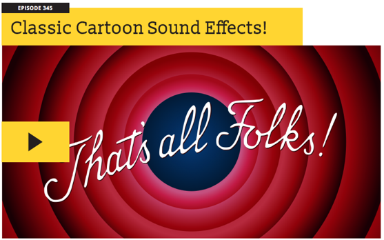 Recently Listened: 99% Invisible: Classic Cartoon Sound Effects!