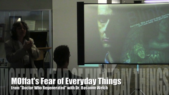 Moffat's Fear of Everyday Things from Doctor Who Regenerated with Dr. Rosanne Welch