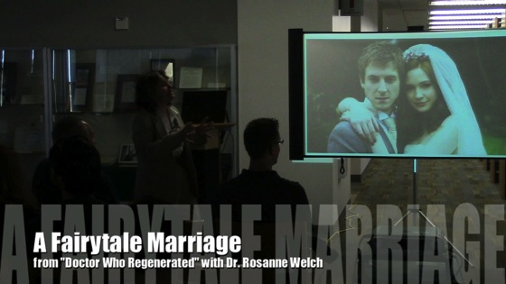 Video: A Fairytale Marriage from Doctor Who Regenerated with Dr. Rosanne Welch