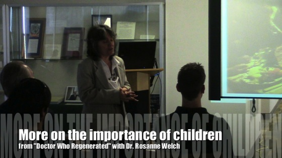Video: More on the importance of children from Doctor Who Regenerated with Dr. Rosanne Welch