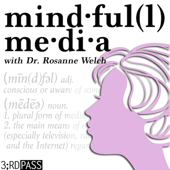 Mindful(l) Media with Dr. Rosanne Welch