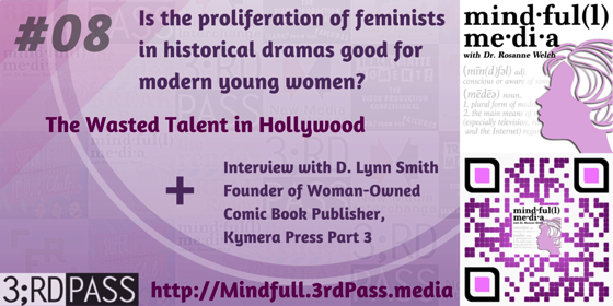 Mindful(l) Media 8: Historical Feminists in Modern Television & Wasted Hollywood Talent + Part 3 with Kymera Press founder D. Lynn Smith