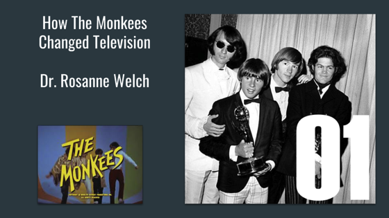 01 Introduction from How The Monkees Changed Television with Rosanne Welch, PhD [Video] (0:50)