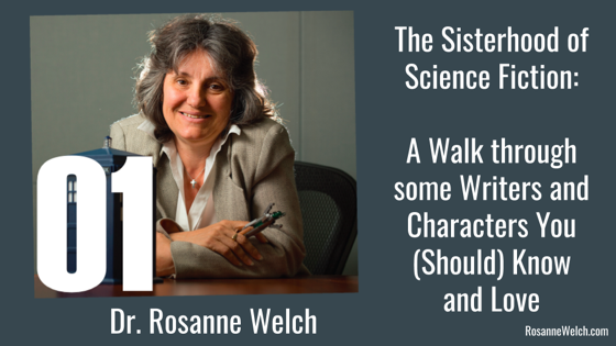 01 Introduction from The Sisterhood of Science Fiction with Dr. Rosanne Welch [Video] (1 minute)