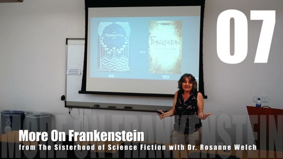 07 More On Frankenstein from The Sisterhood of Science Fiction - Dr. Rosanne Welch [Video] (1 minute 16 seconds)