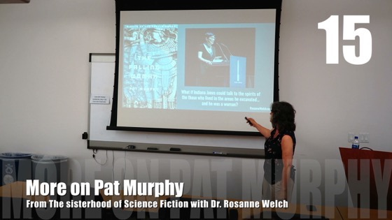 15 More On Pat Murphy from The Sisterhood of Science Fiction - Dr. Rosanne Welch