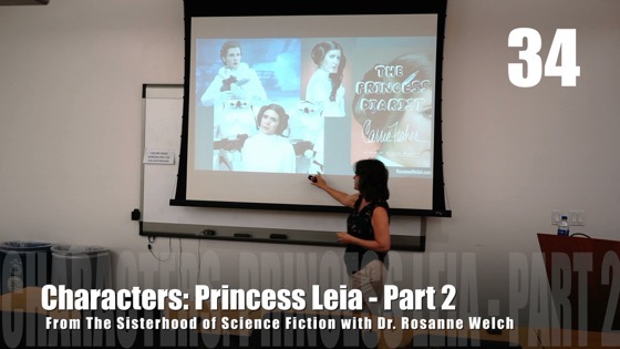 34 Princess Leia - Part 2 from The Sisterhood of Science Fiction - Dr. Rosanne Welch