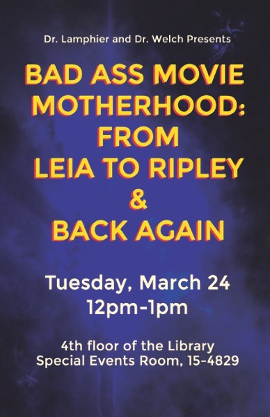 Save The Date: Bad Ass Movie Motherhood: From Leia to Ripley and Back Again - March 22, 2020 — Cal Poly Pomona University Library
