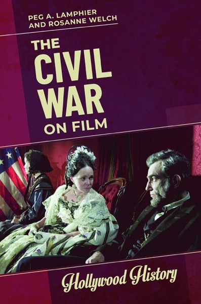 New Book Arrives April 2020 - The Civil War on Film by Dr. Rosanne Welch and Dr. Peg Lamphier (ABC-CLIO) - Pre-Order Now