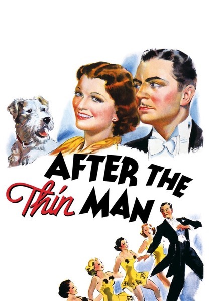 After the Thin Man. Wrs: Frances Goodrich, Albert Hackett, and Dashiell Hammett. Dir: Van Dyke W. S. Metro-Goldwyn-Mayer, 1936, USA  112 mins.