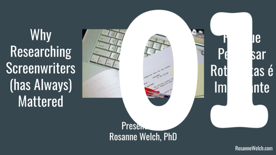 01 Introduction from Why Researching Screenwriters (has Always) Mattered - Dr. Rosanne Welch [Video] (1 minute)
