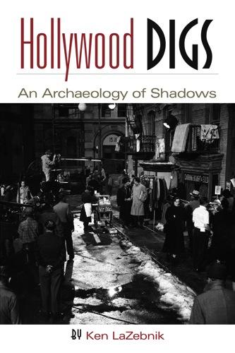 Books: Hollywood Digs: An Archeology of Shadows by Ken LaZebnik