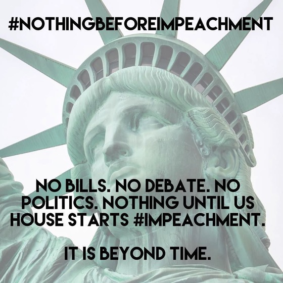 #NothingBeforeImpeachment No bills. No debate. No politics. Nothing until US House starts #impeachment.  It is beyond time.
